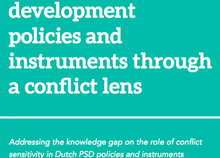 Private Sector Development policies and instruments through a conflict lens - Addressing the knowledge gap on the role of conflict sensitivity in Dutch PSD policies and instruments