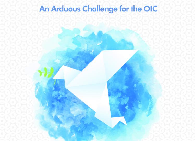 Achieving peace and security in a world of turmoil: An Arduous Challenge for the OIC
